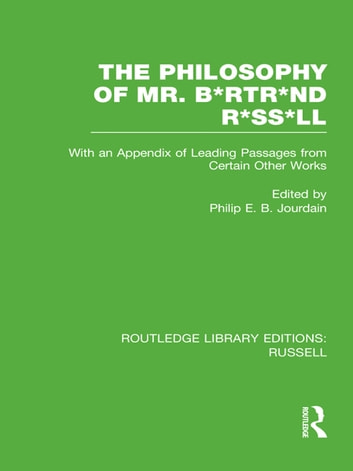 The Philosophy of Mr. B*rtr*nd R*ss*ll - With an Appendix of Leading Passages from Certain Other Works. A Skit. ebook by