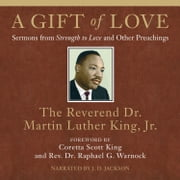A Gift of Love - Sermons from Strength to Love and Other Preachings audiobook by Dr. Martin Luther King, Jr.
