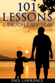 101 Lessons I Taught My Son ebook by Paul Lawrence, Daniella Blechner