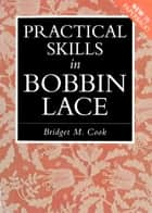 Practical Skills in Bobbin Lace ebook by Bridget M. Cook