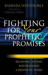 Fighting for Your Prophetic Promises - Receiving, Testing and Releasing a Prophetic Word ebook by Barbara Wentroble