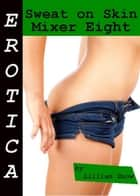 Erotica: Sweat On Skin, Mixer Eight ebook by Lillian Snow