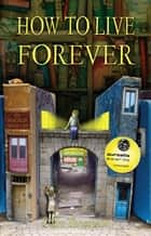 How to Live Forever (Novel) ebook by Colin Thompson