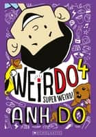 WeirDo #4 - Super Weird! ebook by Anh Do, Jules Faber