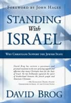 Standing With Israel - Why Christians Support Israel ebook by David Brog