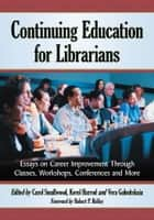 Continuing Education for Librarians - Essays on Career Improvement Through Classes, Workshops, Conferences and More ebook by Carol Smallwood, Kerol Harrod, Vera Gubnitskaia