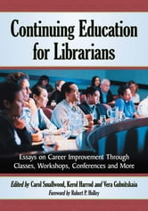 Continuing Education for Librarians - Essays on Career Improvement Through Classes, Workshops, Conferences and More ebook by