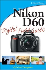 Nikon D60 Digital Field Guide ebook by J. Dennis Thomas