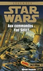 Star Wars - Les X-Wings - tome 7 : Aux commandes Yan Solo ! ebook by Aaron ALLSTON, Rosalie GUILLAUME, Patrice DUVIC,...