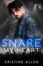Snare My Heart - Straight Wicked, #2 ebook by Kristine Allen