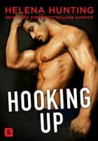 Hooking Up: A Novel eBook by Helena Hunting