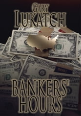 BANKERS' HOURS - An Exciting Reminiscence of the 1970s When Men Were Men and Savings & Loans Were Solvent ebook by Gary Lukatch