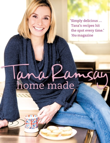 Home Made: Good, honest food made easy ebook by Tana Ramsay