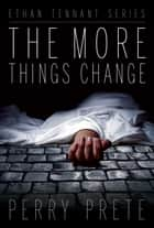 The More Things Change ebook by Perry Prete