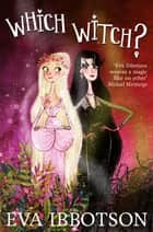 Which Witch? eBook by Eva Ibbotson, Alex T. Smith
