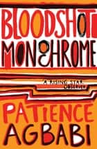 Bloodshot Monochrome ebook by Patience Agbabi