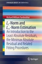 L1-Norm and L∞-Norm Estimation - An Introduction to the Least Absolute Residuals, the Minimax Absolute Residual and Related Fitting Procedures ebook by Richard Farebrother