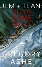 Jem and Tean: Guys Gone Wild ebook by Gregory Ashe