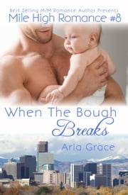 When The Bough Breaks - Mile High Romance, #8 ebook by Aria Grace