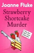 Strawberry Shortcake Murder (Hannah Swensen Mysteries, Book 2) - A dangerously delicious mystery ebook by Joanne Fluke