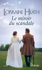 Le miroir du scandale ebook by Lorraine Heath