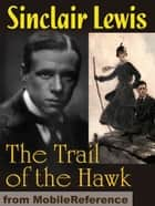 The Trail Of The Hawk.: A Comedy Of The Seriousness Of Life (Mobi Classics) ebook by Sinclair Lewis