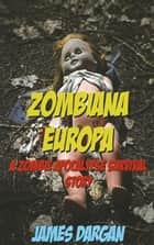 Zombiana Europa, A Zombie Apocalypse Survival Story ebook by James Dargan