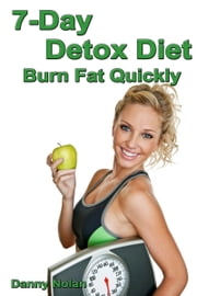 7 Day Detox Diet: Burn Fat Quickly ebook by Danny Nolan