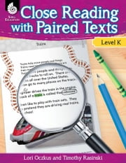 Close Reading with Paired Texts Level K: Engaging Lessons to Improve Comprehension ebook by Lori Oczkus,Timothy Rasinski