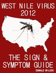 West Nile Virus 2012 - The Sign and Symptom Guide ebook by Donald Wilcox