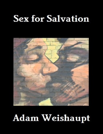 Sex for salvation ebook by adam weishaupt 9781447890645 rakuten kobo sex for salvation ebook by adam weishaupt fandeluxe Images
