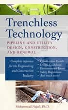 Trenchless Technology - Pipeline and Utility Design, Construction, and Renewal ebook by Mohammad Najafi