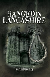 Hanged in Lancashire ebook by Martin Baggoley