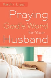 Praying God's Word for Your Husband ebook by Kathi Lipp