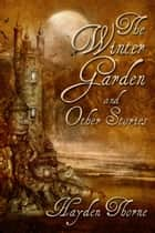 The Winter Garden and Other Stories Box Set ebook by Hayden Thorne