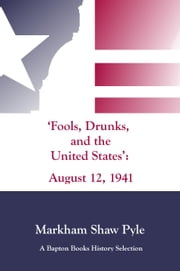 """Fools, Drunks, and the United States"": August 12, 1941 ebook by Markham Pyle"