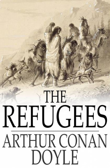 The Refugees - A Tale of Two Continents ebook by Arthur Conan Doyle