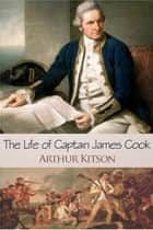 The Life of Captain James Cook ebook by