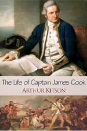 The Life of Captain James Cook ebook by Arthur Kitson