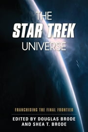 The Star Trek Universe - Franchising the Final Frontier ebook by Douglas Brode,Shea T. Brode