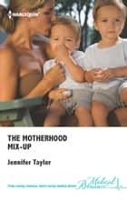 The Motherhood Mix-Up ebook by Jennifer Taylor