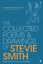 Collected Poems and Drawings of Stevie Smith ebook by Stevie Smith, Will May