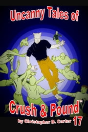Uncanny Tales of Crush and Pound 17