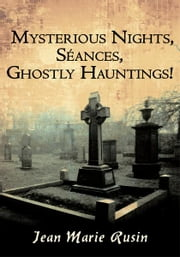 Mysterious Nights, Séances, Ghostly Hauntings! ebook by Jean Marie Rusin