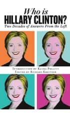 Who is Hillary Clinton? - Two Decades of Answers from the Left ebook by Katha Pollitt, Richard Kreitner