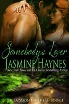 Somebody's Lover - The Jackson Brothers, Book 1 ebook by Jasmine Haynes, Jennifer Skully