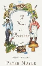 A Year in Provence ebook by Peter Mayle