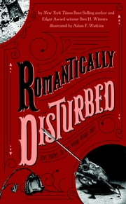 Romantically Disturbed: Love Poems to Rip Your Heart Out ebook by Ben H. Winters, Adam F. Watkins