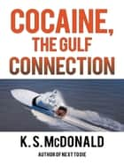 Cocaine, the Gulf Connection ebook by K. S. McDonald