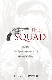 The Squad: The Intelligence Operations of Michael Collins. ebook by Ryle Dwyer